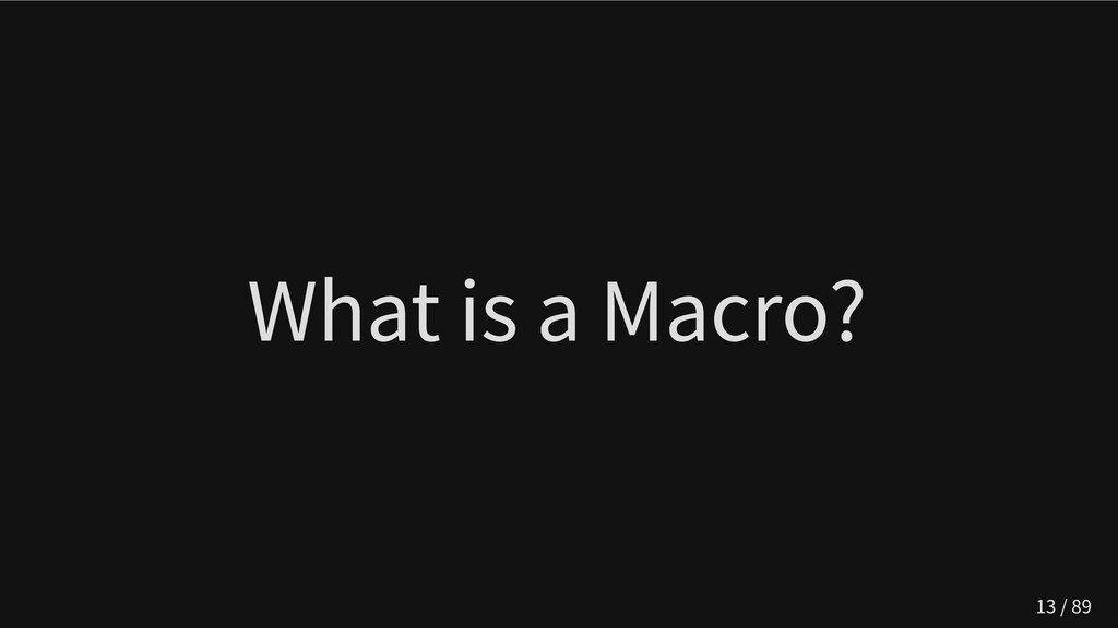 What is a Macro? 13 / 89