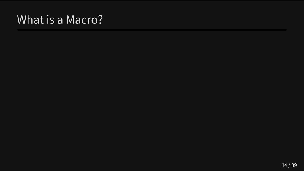 What is a Macro? 14 / 89