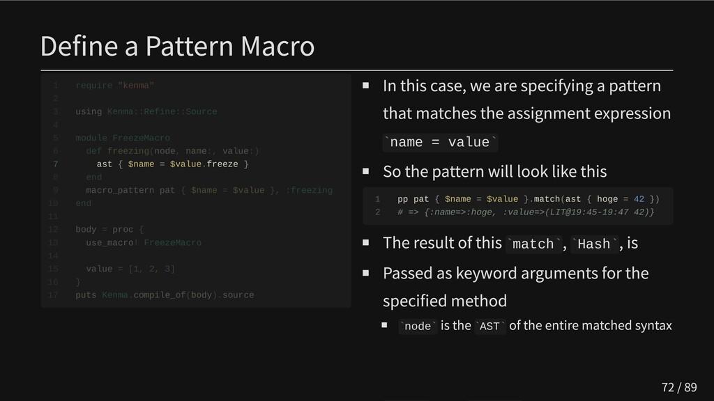 Define a Pattern Macro       7 ast { $name = $v...