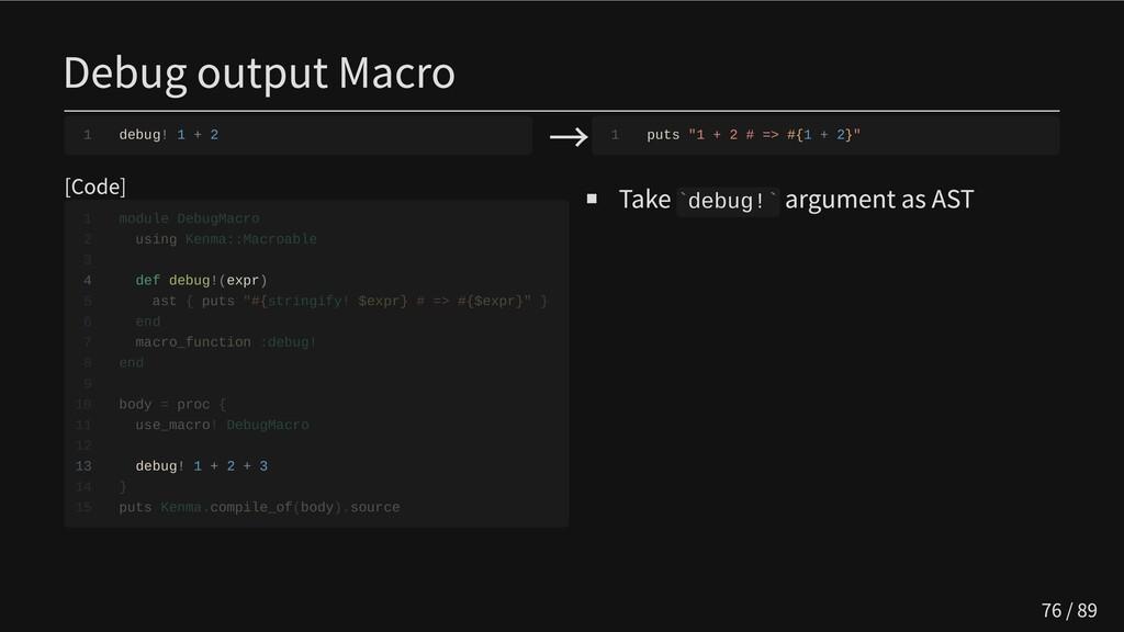 """Debug output Macro 1 debug! 1 + 2 → 1 puts """"1 +..."""