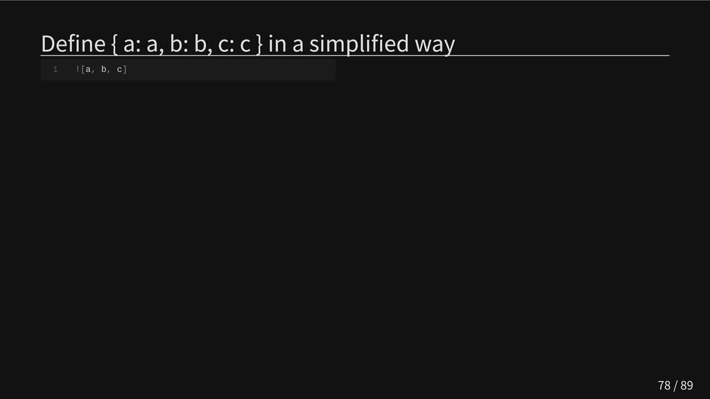 Define { a: a, b: b, c: c } in a simplified way...