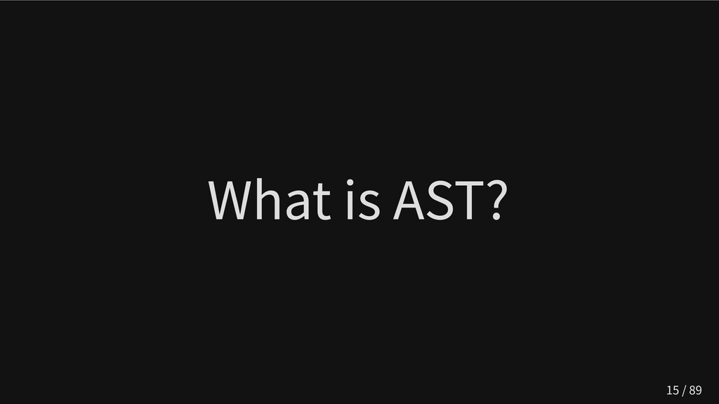What is AST? 15 / 89