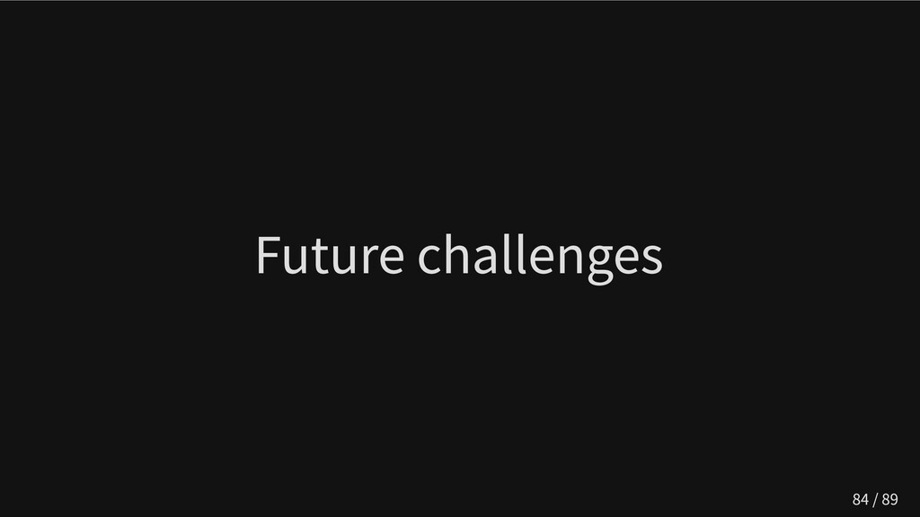 Future challenges 84 / 89