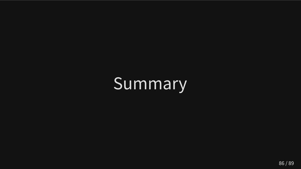 Summary 86 / 89