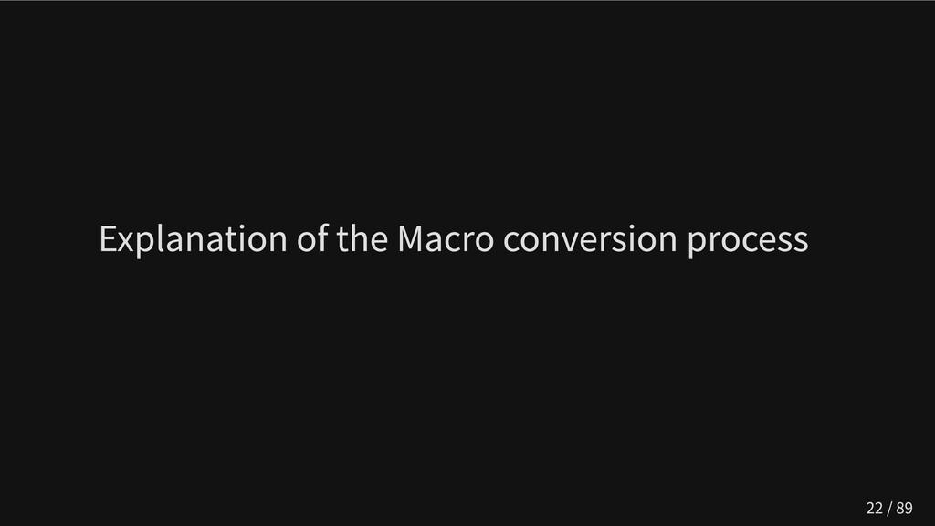 Explanation of the Macro conversion process 22 ...
