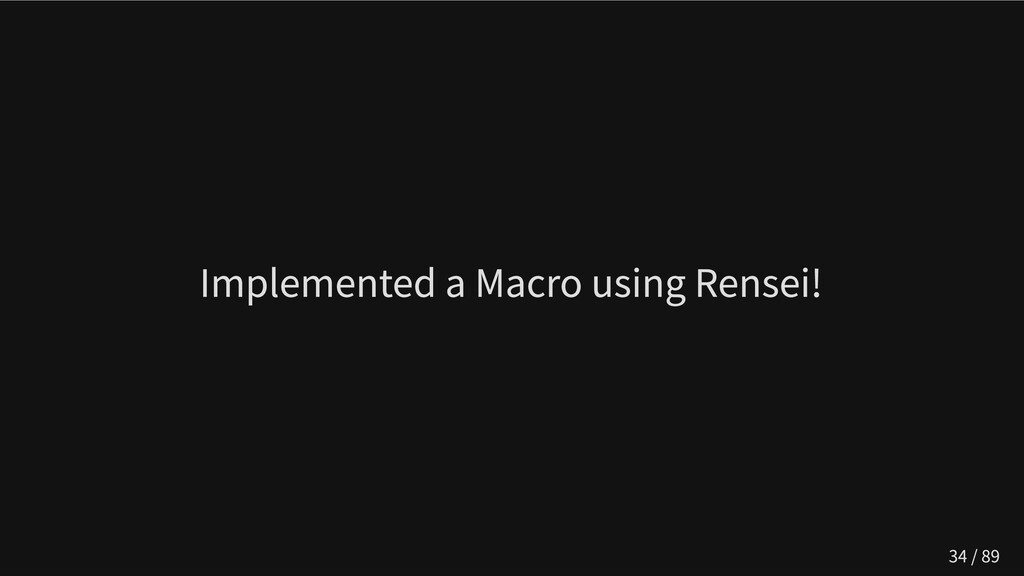 Implemented a Macro using Rensei! 34 / 89