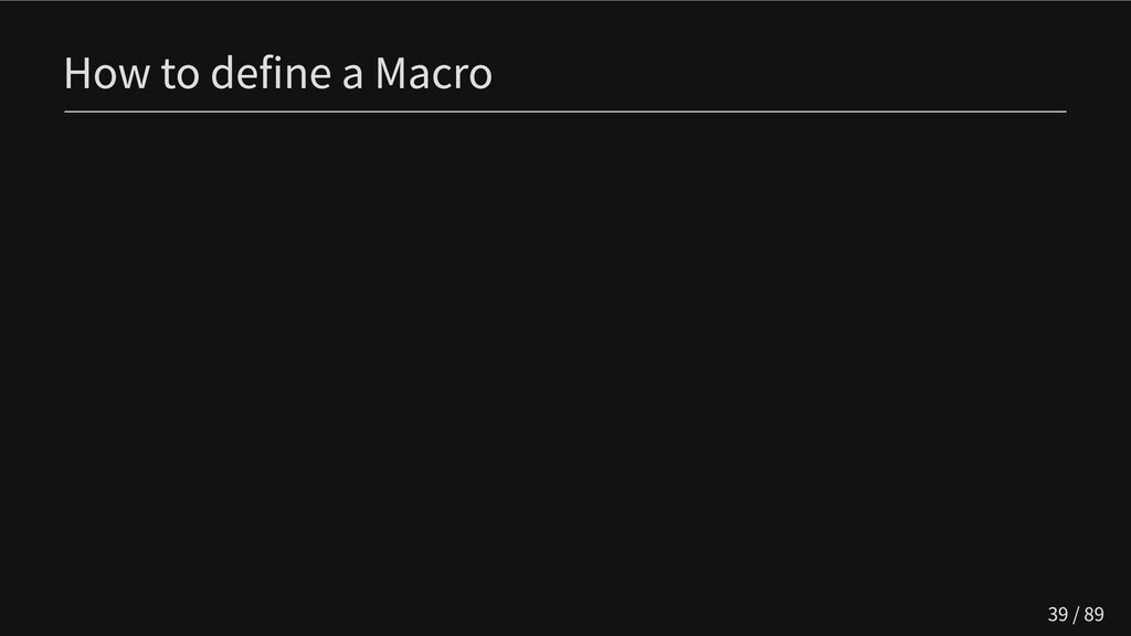 How to define a Macro 39 / 89
