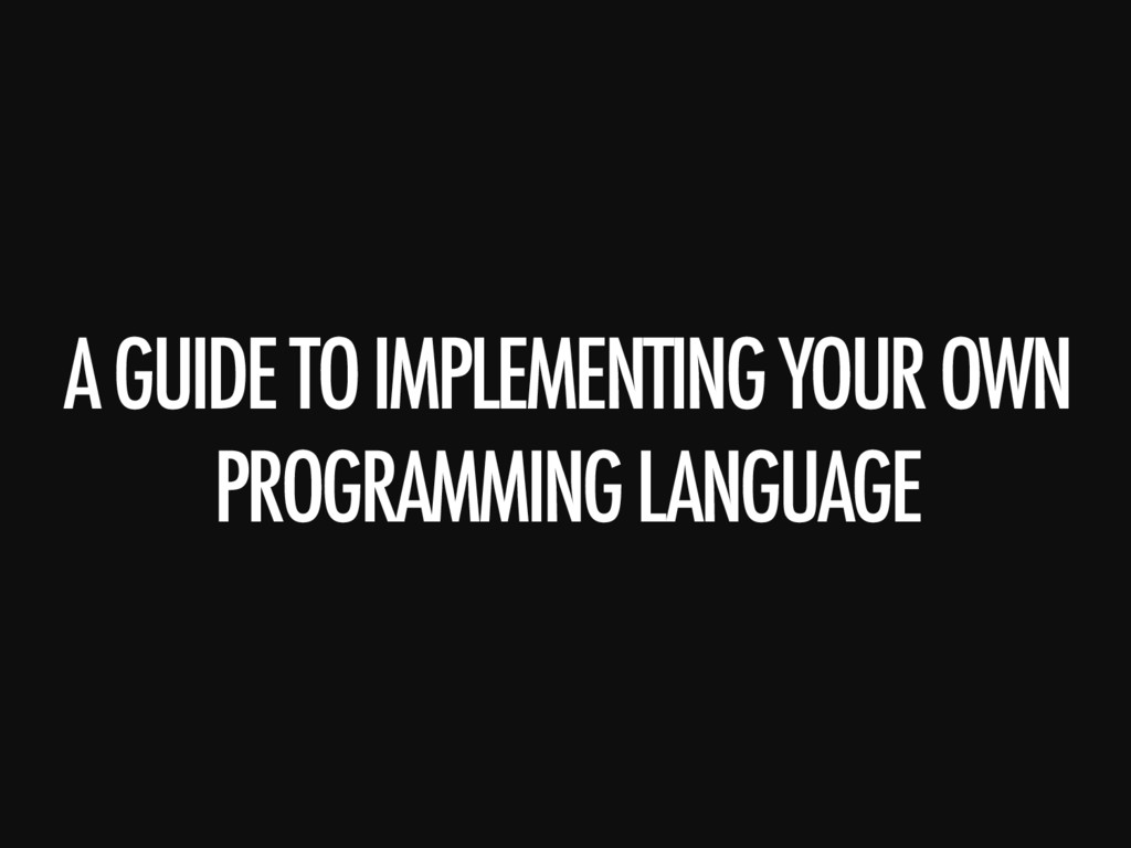 A GUIDE TO IMPLEMENTING YOUR OWN PROGRAMMING LA...
