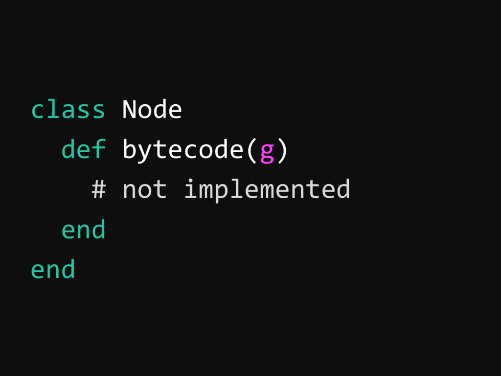 class Node def bytecode(g) # not implemented en...