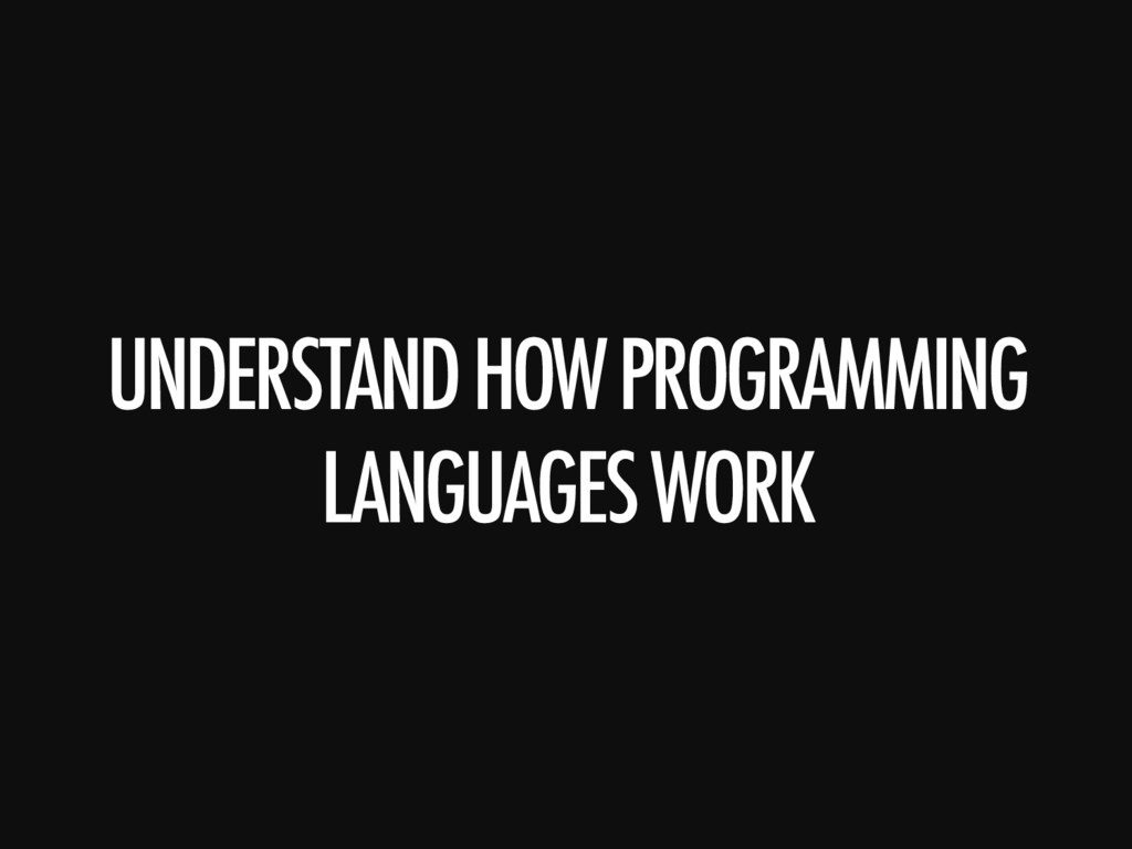 UNDERSTAND HOW PROGRAMMING LANGUAGES WORK