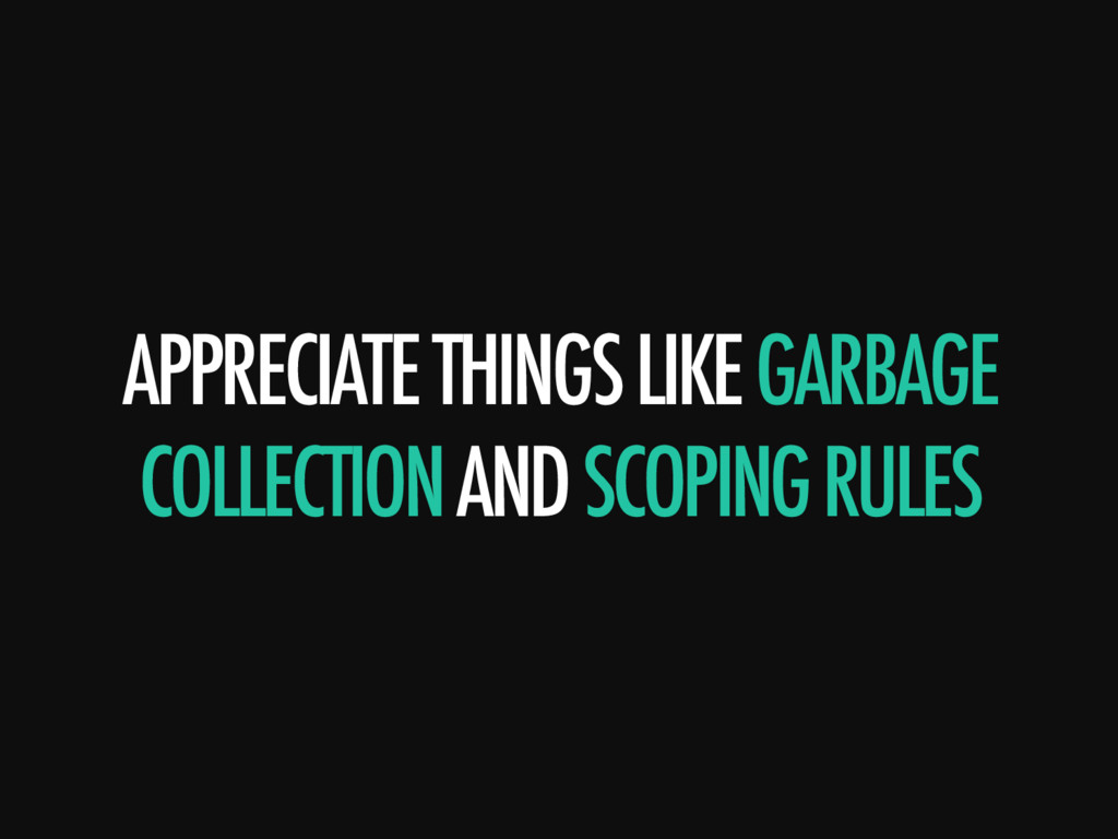 APPRECIATE THINGS LIKE GARBAGE COLLECTION AND S...