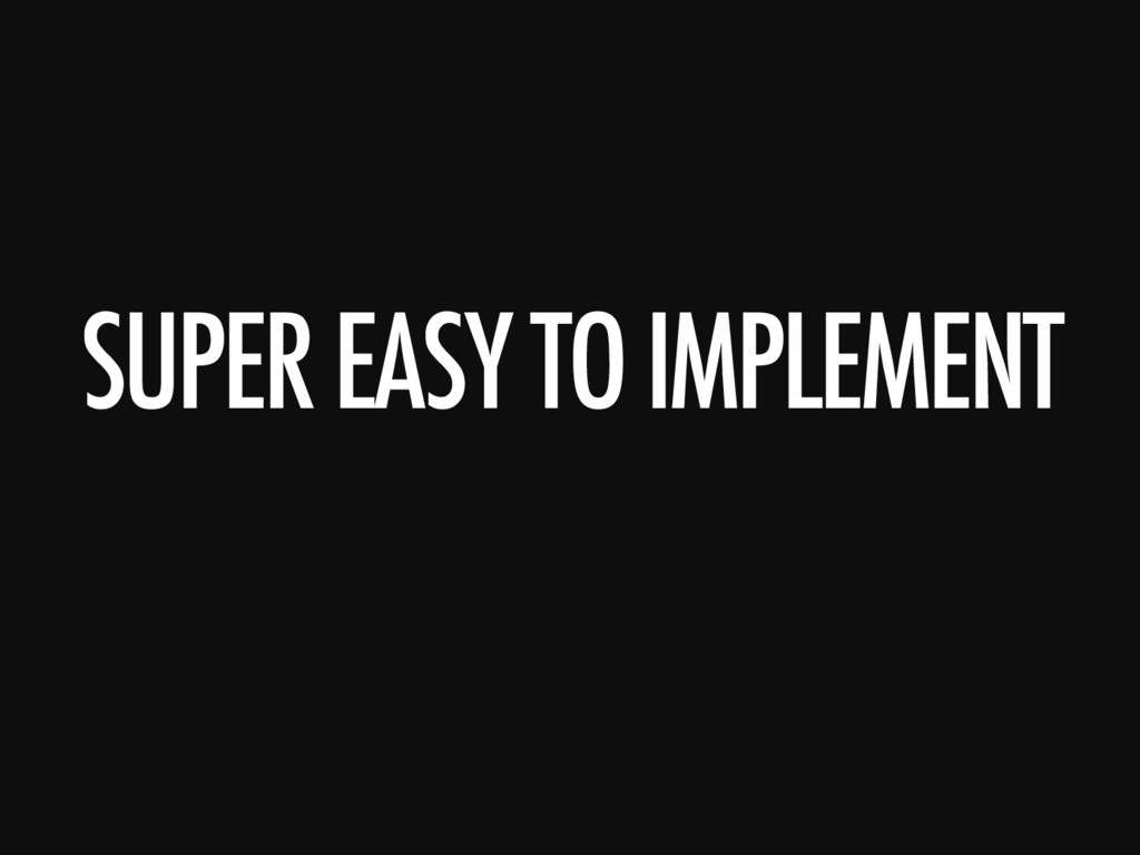 SUPER EASY TO IMPLEMENT
