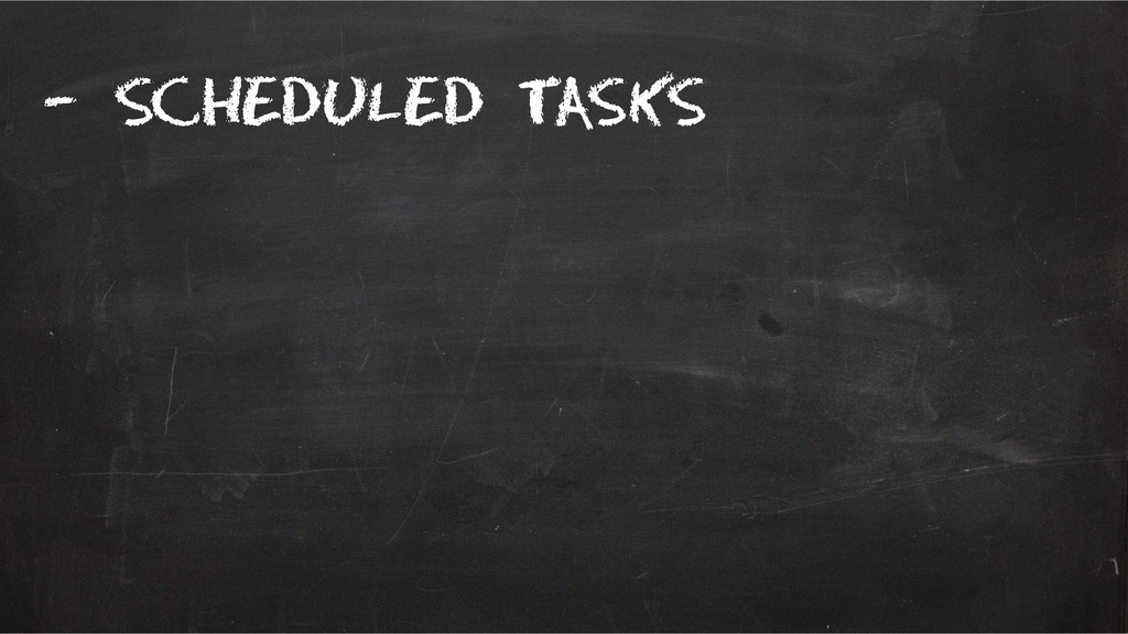 – scheduled tasks