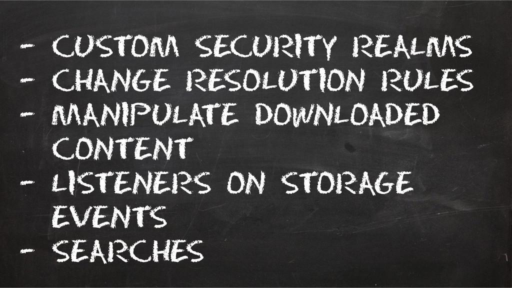 – Custom security realms – Change resolution ru...