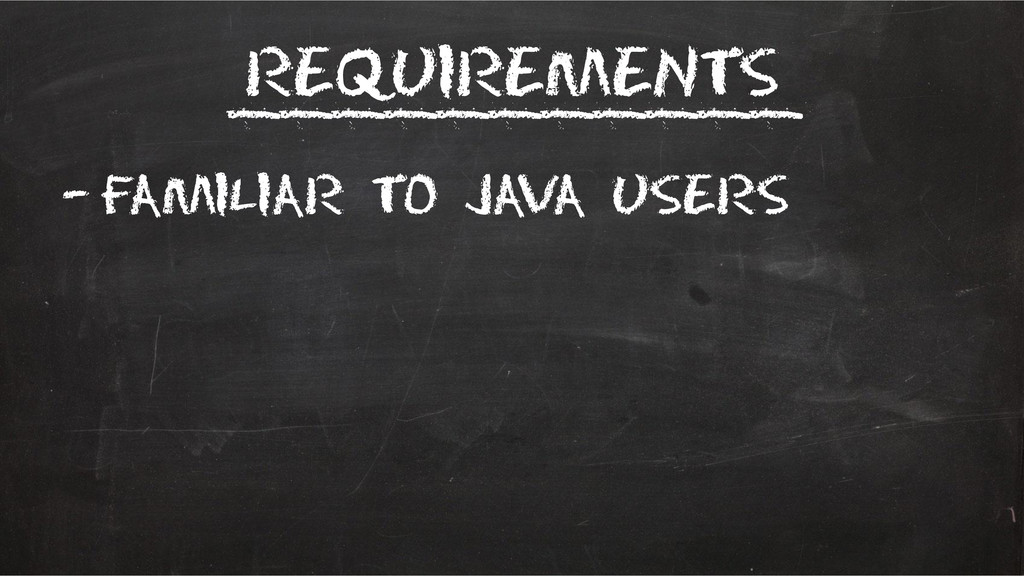 Requirements –Familiar to Java users ___________