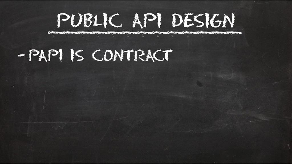 Public API Design –Papi is contract ___________...