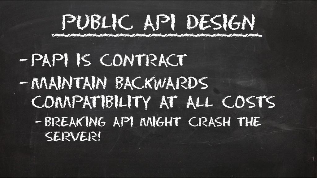 Public API Design –Papi is contract –Maintain b...