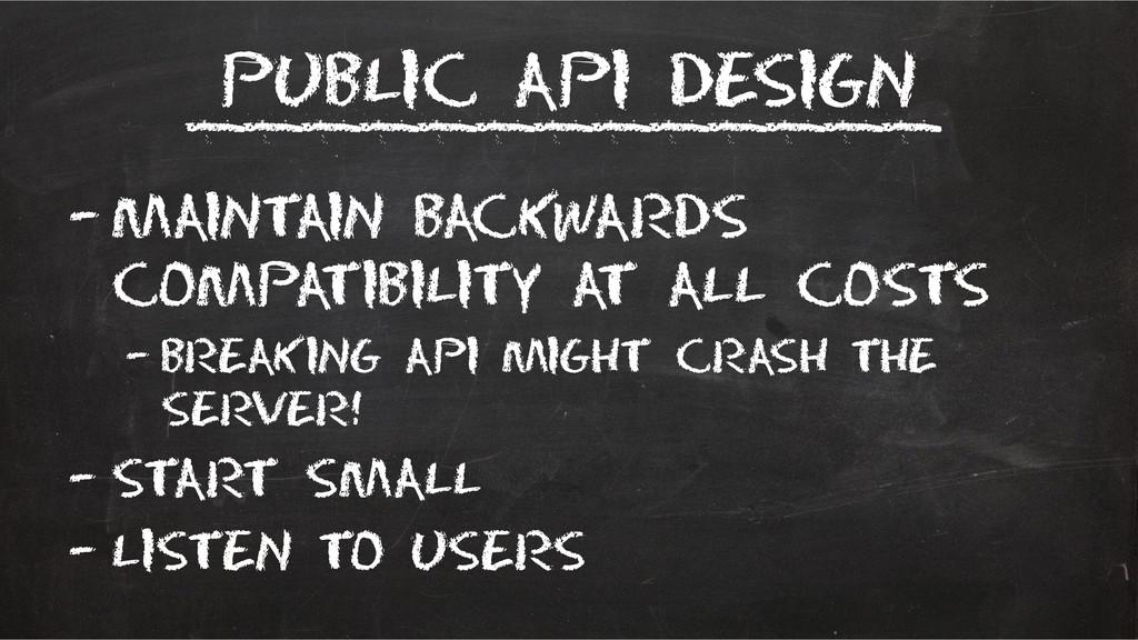 Public API Design –Maintain backwards compatibi...
