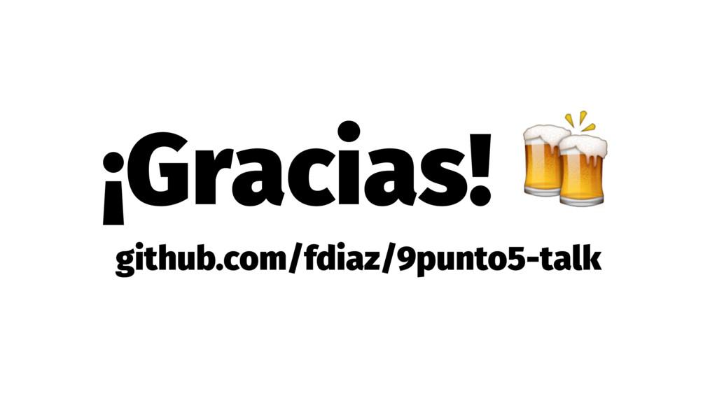 ¡Gracias! ! github.com/fdiaz/9punto5-talk