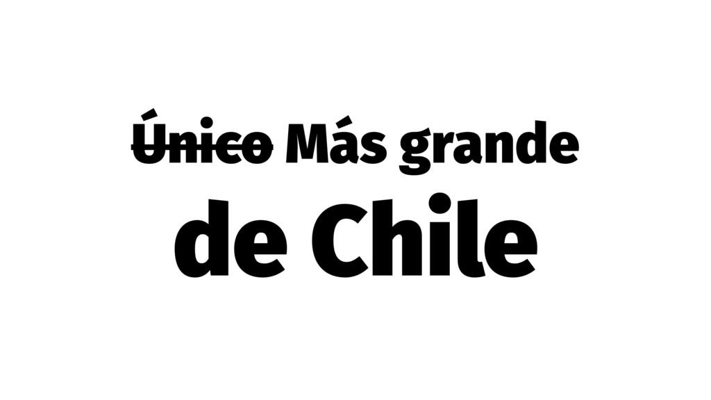 Único Más grande de Chile