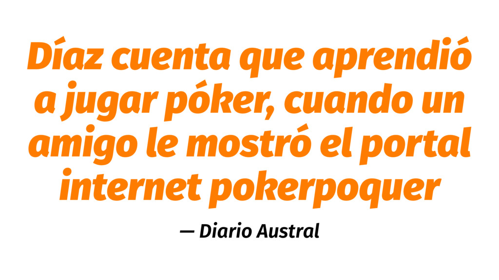Díaz cuenta que aprendió a jugar póker, cuando ...