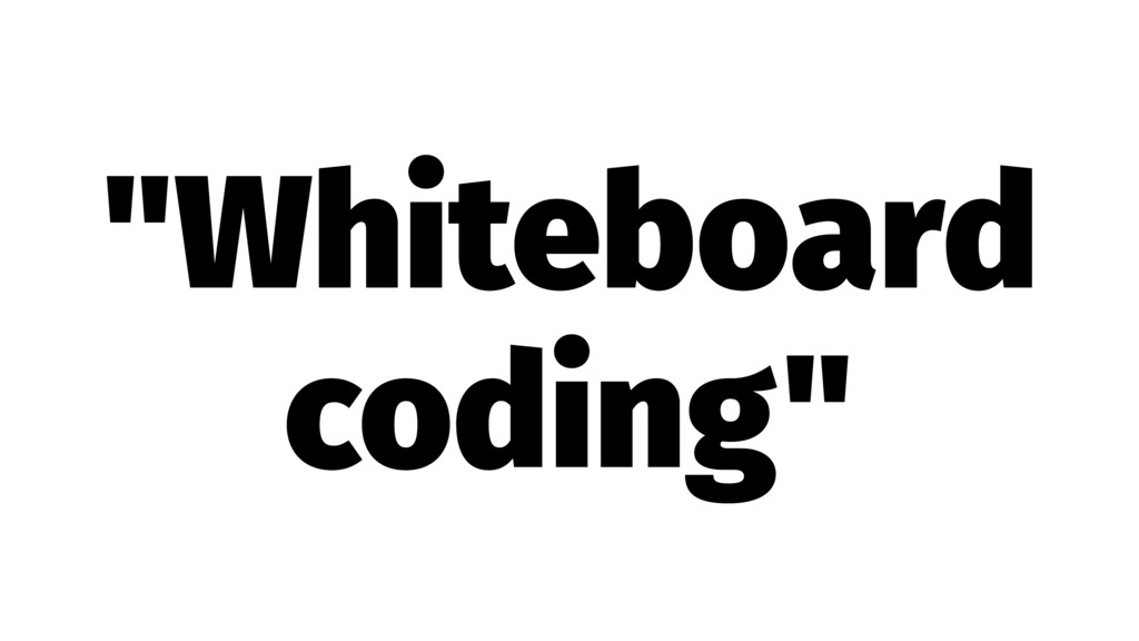 """Whiteboard coding"""
