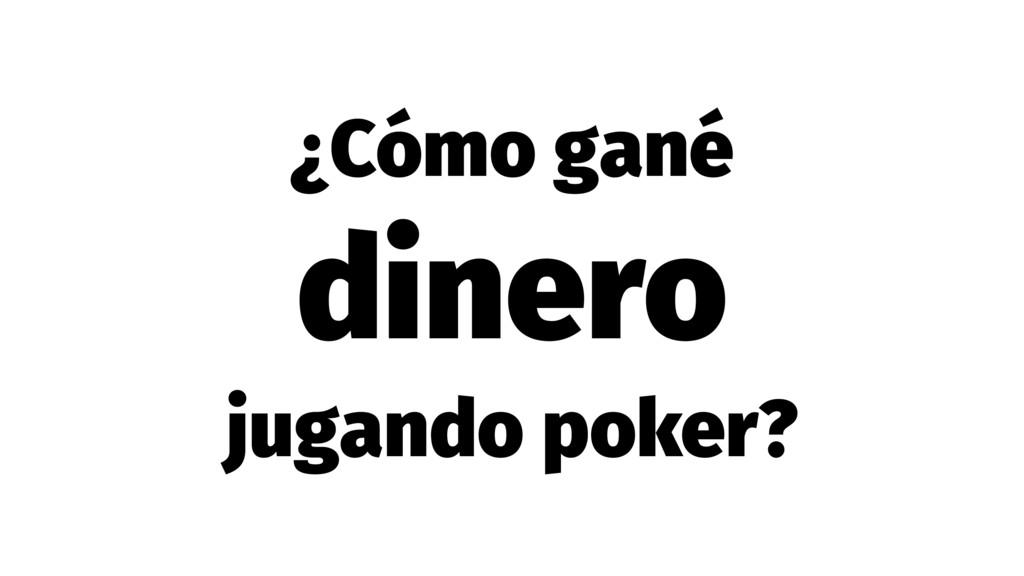 ¿Cómo gané dinero jugando poker?