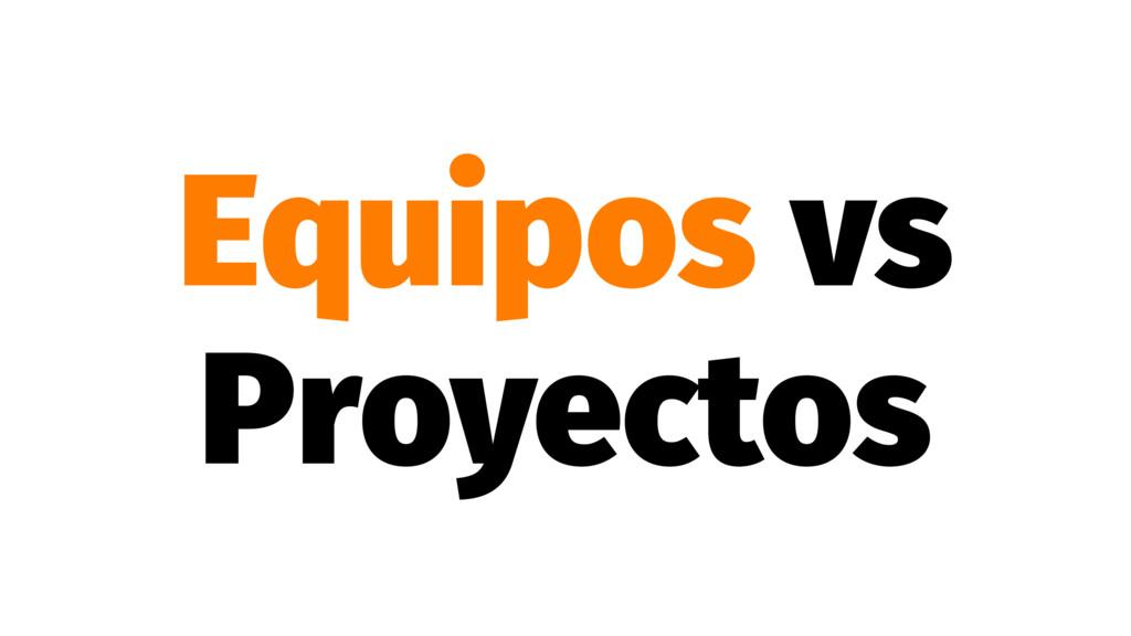 Equipos vs Proyectos
