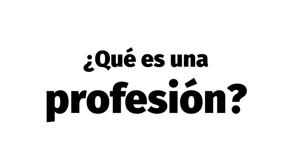 ¿Qué es una profesión?