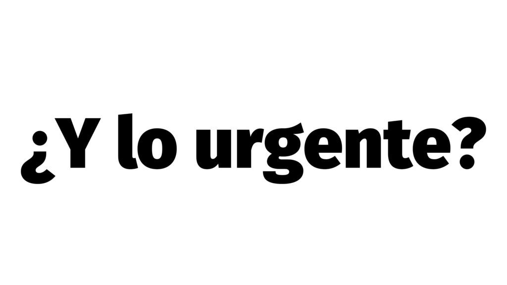 ¿Y lo urgente?