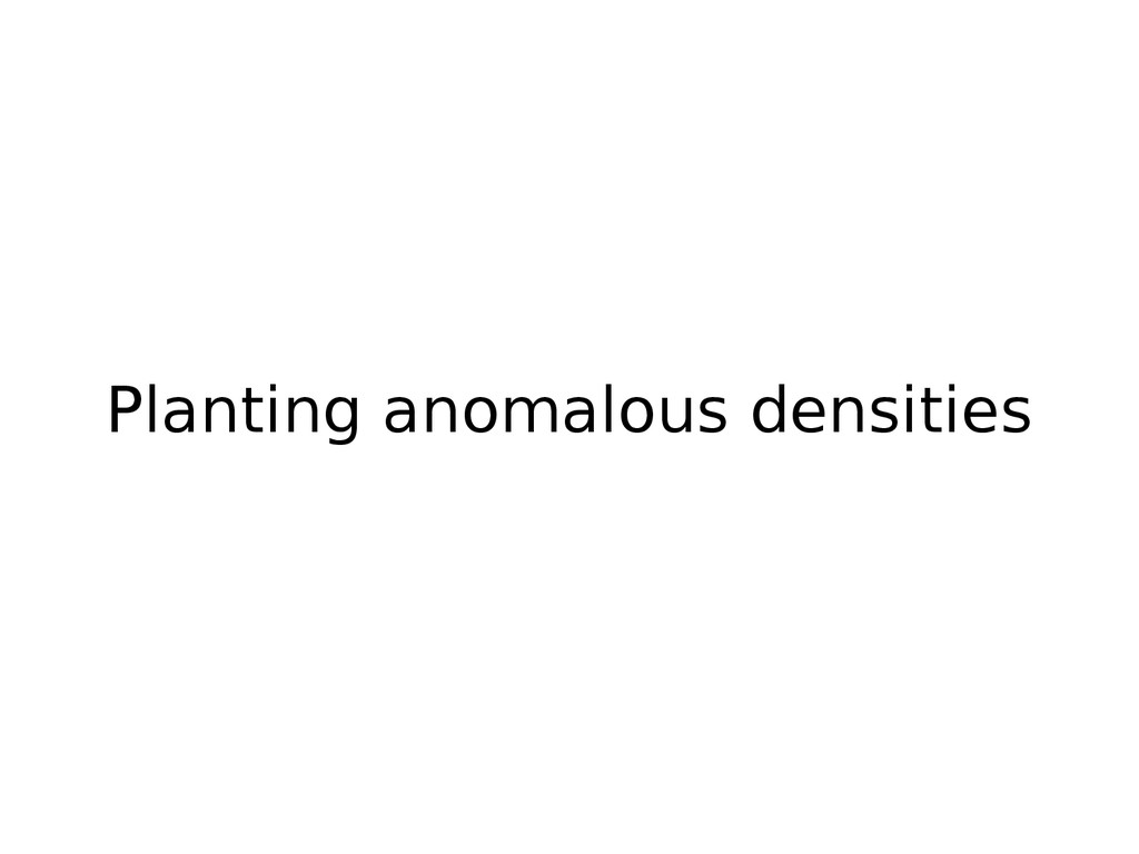 Planting anomalous densities