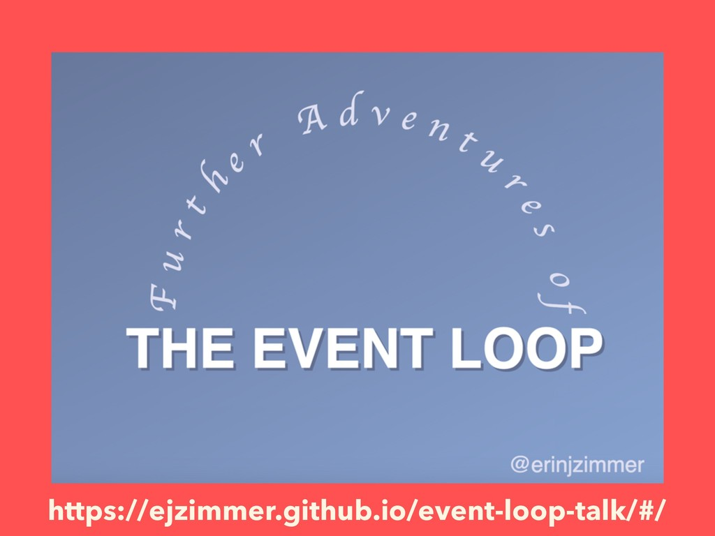 https://ejzimmer.github.io/event-loop-talk/#/