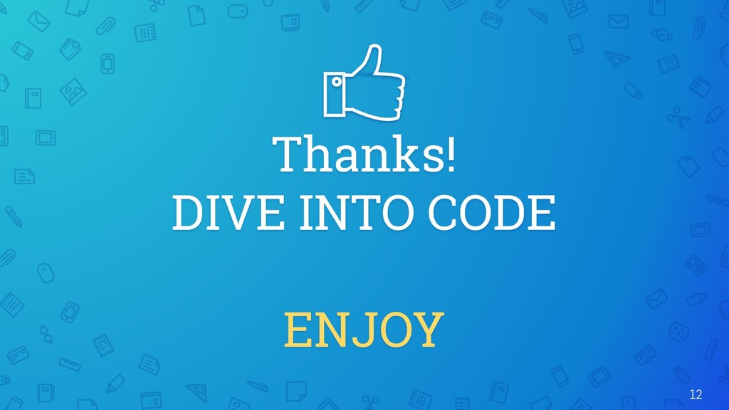 12 Thanks! DIVE INTO CODE ENJOY