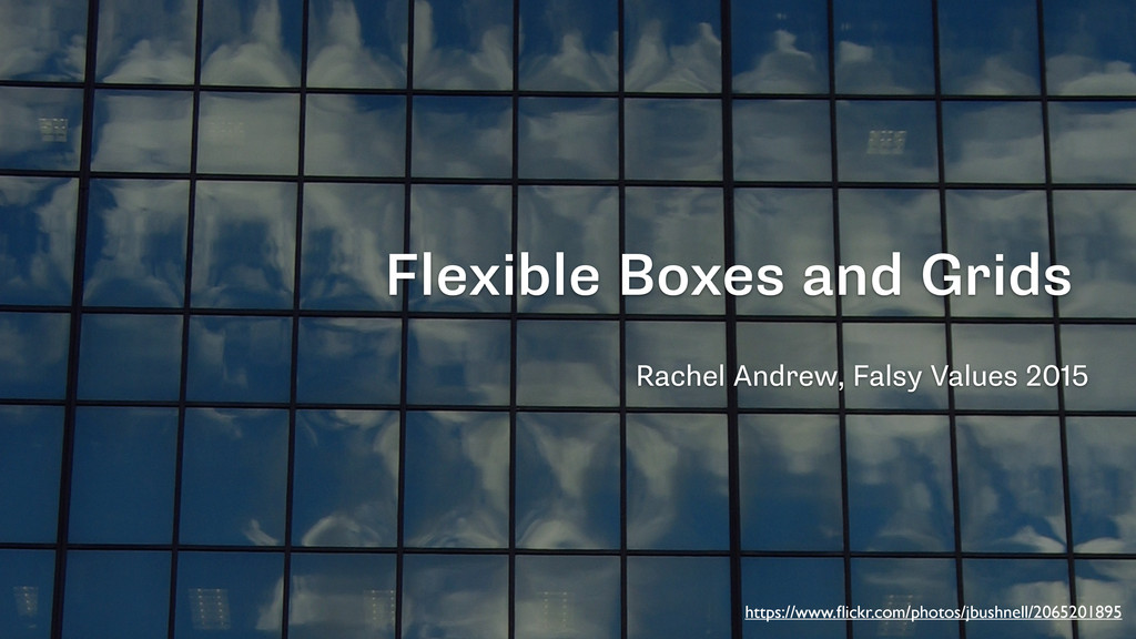 Flexible Boxes and Grids Rachel Andrew, Falsy V...