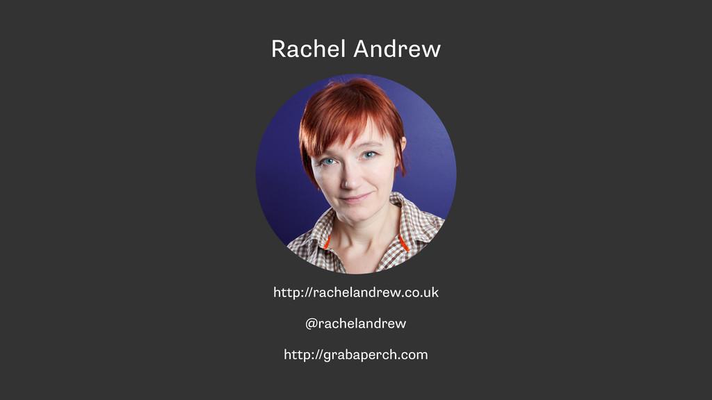 Rachel Andrew http://rachelandrew.co.uk @rachel...