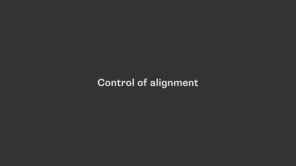 Control of alignment