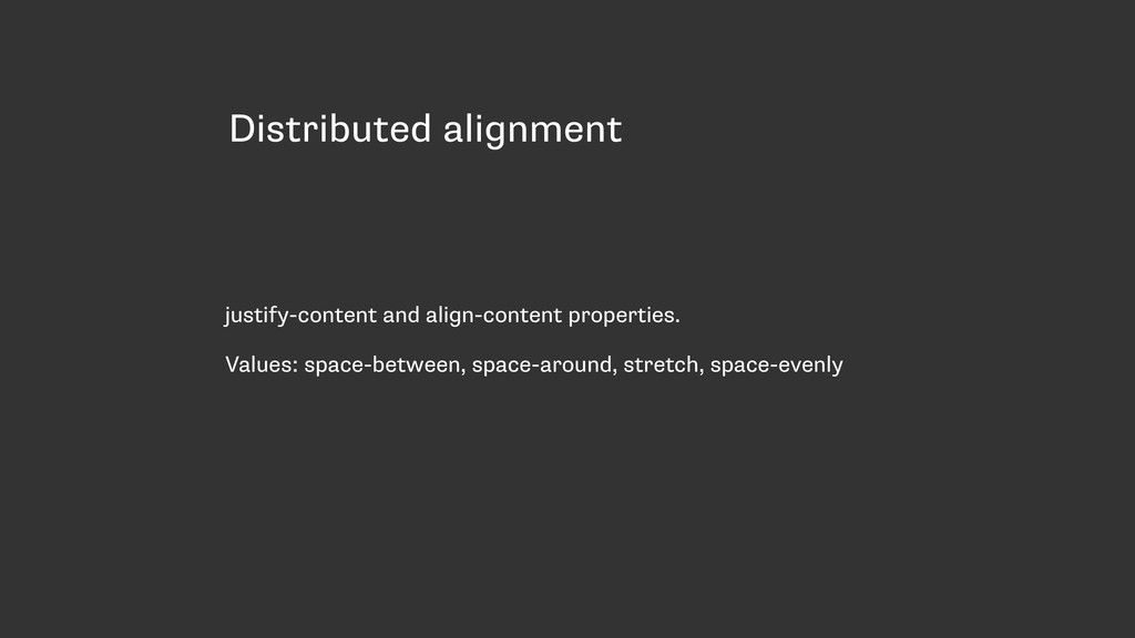 Distributed alignment justify-content and align...