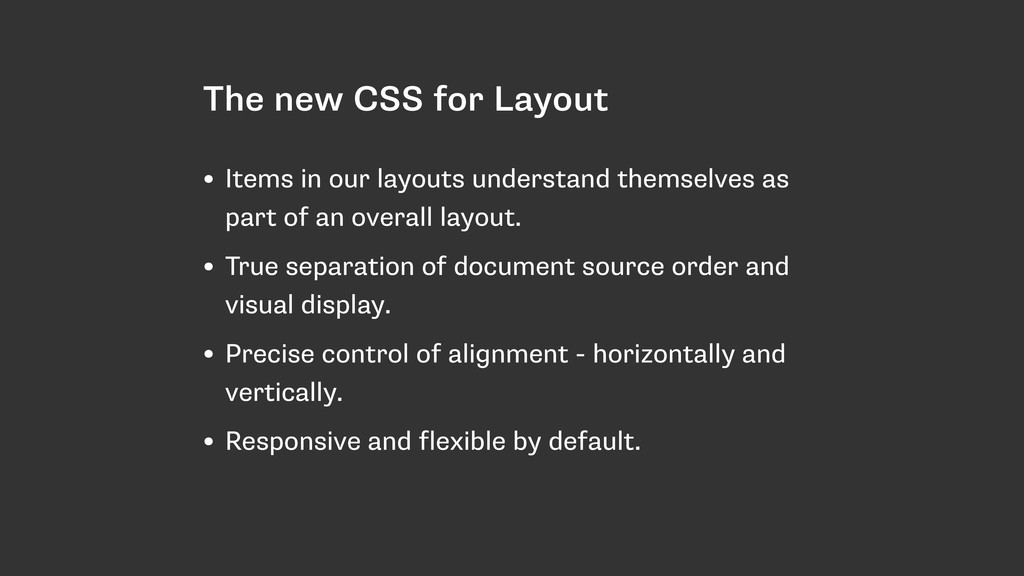 The new CSS for Layout • Items in our layouts u...