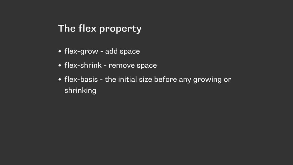 The flex property • flex-grow - add space • fle...