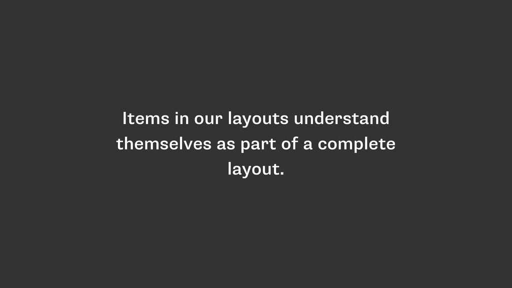 Items in our layouts understand themselves as p...