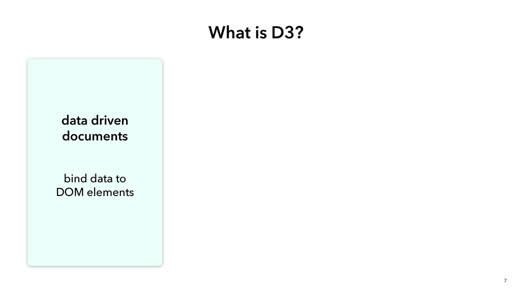 What is D3? 7 data driven documents  bind data...