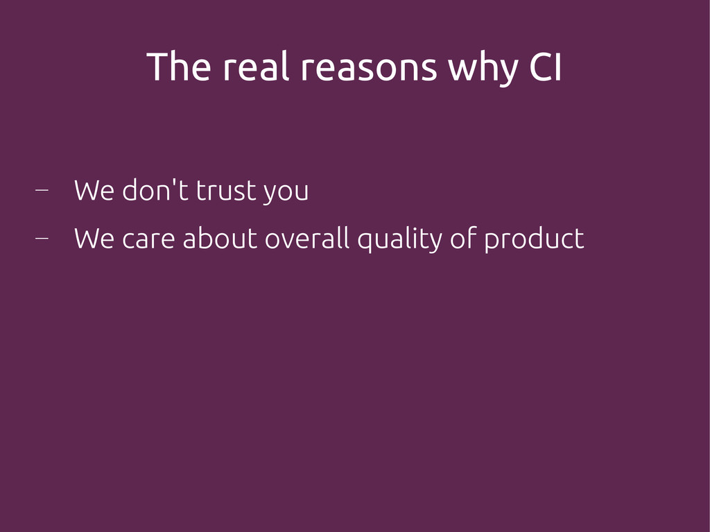 The real reasons why CI ― We don't trust you ― ...