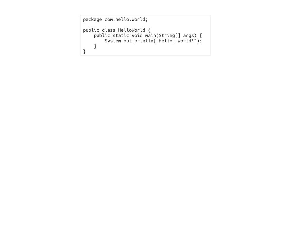 package com.hello.world; public class HelloWorl...