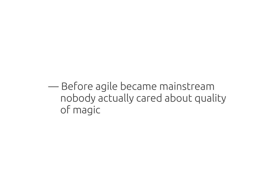 — Before agile became mainstream nobody actuall...