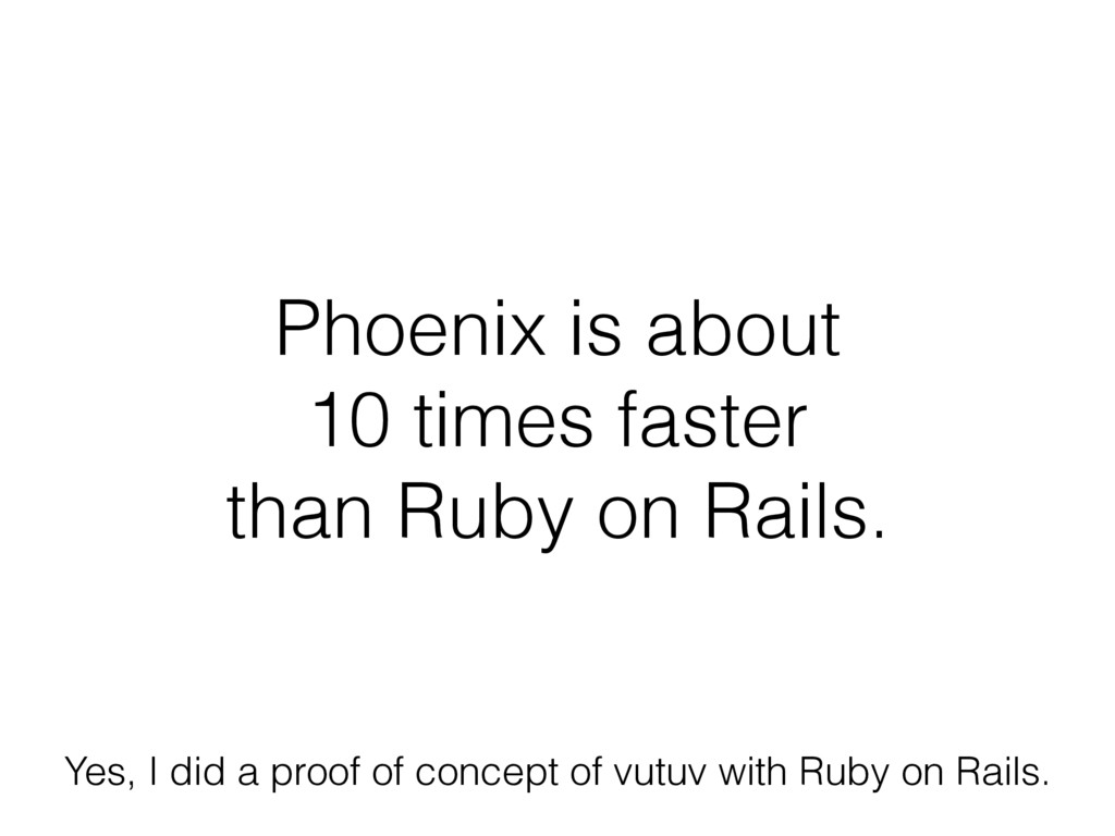 Phoenix is about  10 times faster  than Ruby ...