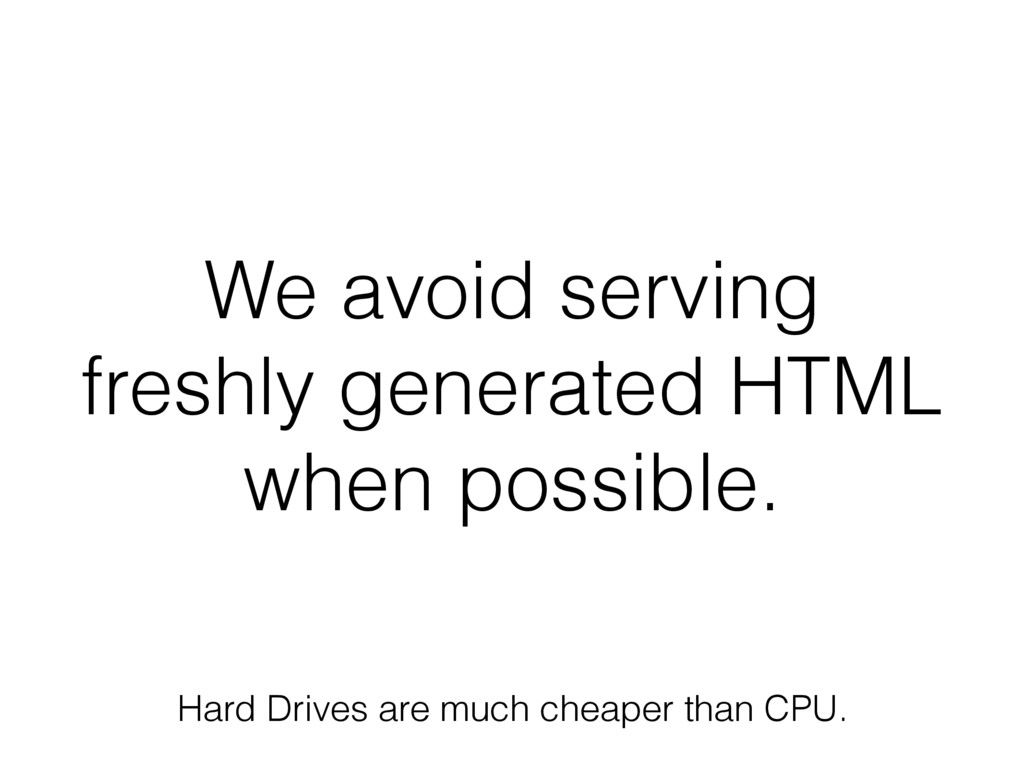 We avoid serving freshly generated HTML when po...