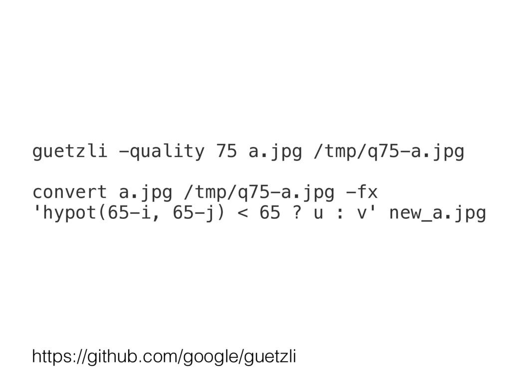 guetzli -quality 75 a.jpg /tmp/q75-a.jpg conver...