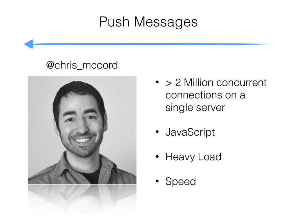 @chris_mccord Push Messages • > 2 Million concu...