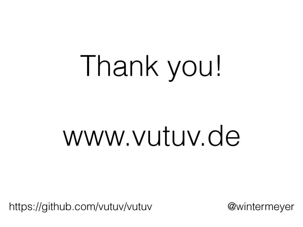 Thank you! www.vutuv.de https://github.com/vutu...