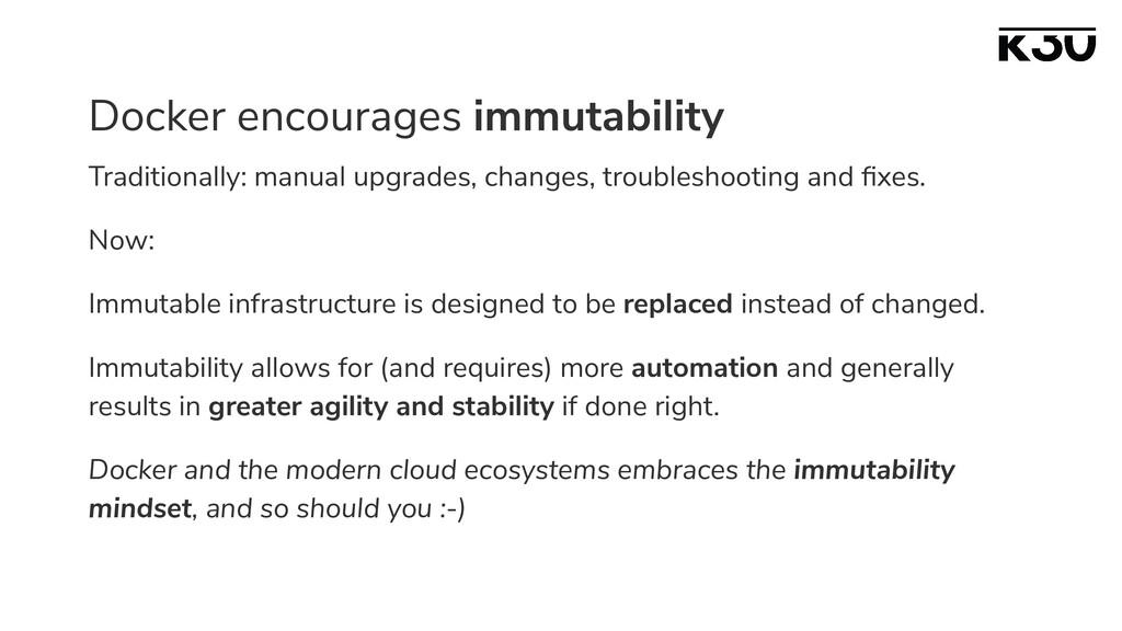Docker encourages immutability Traditionally: m...